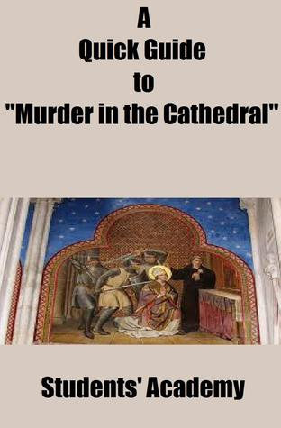 """A Quick Guide to """"Murder in the Cathedral"""""""