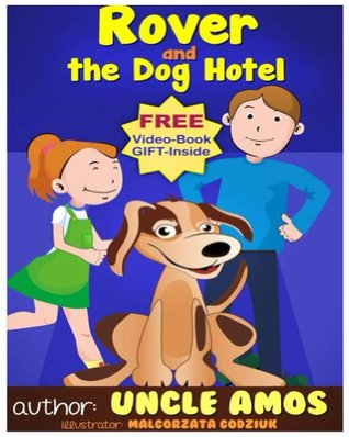 """Children's Book + E-Video :"""" Rover and the Dog Hotel"""" (Animals Habitats & Environment children's books collection)(Dogs Story): A fun bedtime story and a few moments of fun with your kids ages 3-10"""