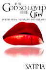 For God So Loved The Girl: Poetry of Faith Failure and Fellatio