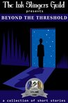 Beyond the Threshold (Collection of Short Stories) (The Ink Slingers Guild presents)