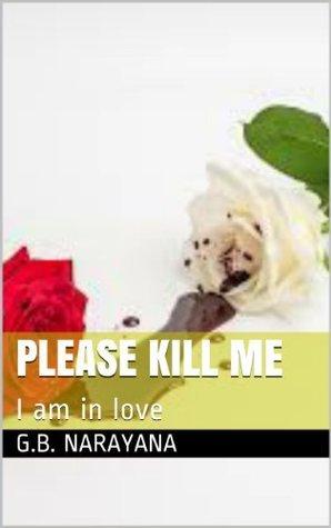 Please kill me: I am in love