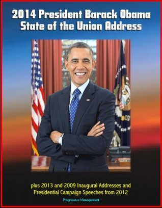 2014 President Barack Obama State of the Union Address plus 2013 and 2009 Inaugural Addresses and Presidential Campaign Speeches from 2012