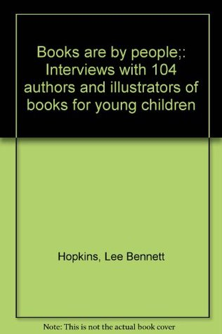 Books Are by People: Interviews with 104 Authors and Illustrators of Books for Young Children