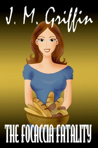 The Focaccia Fatality (Deadly Bakery,, #3)