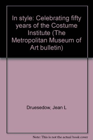 In style: Celebrating fifty years of the Costume Institute (The Metropolitan Museum of Art bulletin)