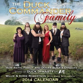 The Duck Commander Family 2014 Day-to-Day Calendar: How Faith, Family, and Ducks Built a Dynasty