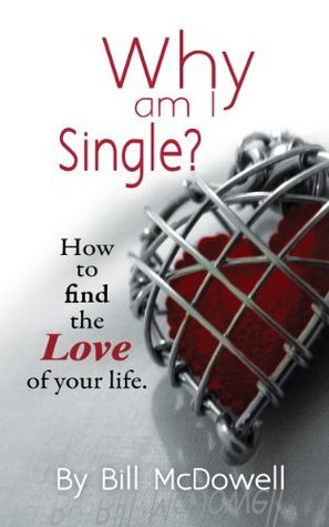 Why Am I Single?: How to find the love of your life. Learn the Mistakes you are Making. Dating Advice to Find Love and Be Happy NOW !!