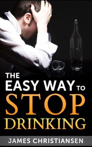 The Easy Way To Stop Drinking: Craft Beer, Cocktails, and Wine: Stop Drinking It All Today! (Stop Drinking Now)
