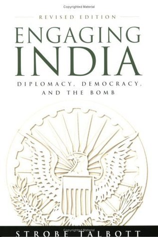 Engaging india: diplomacy, democracy, and the bomb: revised edition by Strobe Talbott