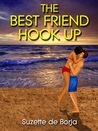 The Best Friend Hook Up by Suzette de Borja