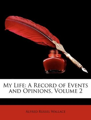 My Life: A Record of Events and Opinions, Volume 2