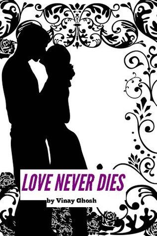 Love Never Dies Zentih Of Love By Vinay Ghosh