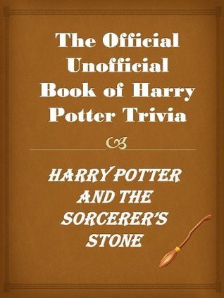 The Official Unofficial Book of Harry Potter Trivia, Harry Potter and the Sorcerer's Stone. (The Best Harry Potter Trivia, Book 1)