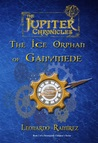 The Ice Orphan of Ganymede (The Jupiter Chronicles, #2)
