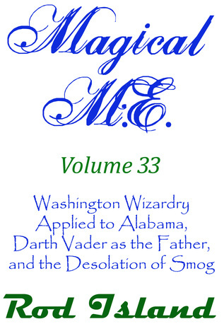 Magical M.E.: Washington Wizardry Applied to Alabama, Darth Vader as the Father, and the Desolation of Smog, Volume 33