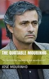 The Quotable Mourinho: The Special One, unplugged and unauthorised