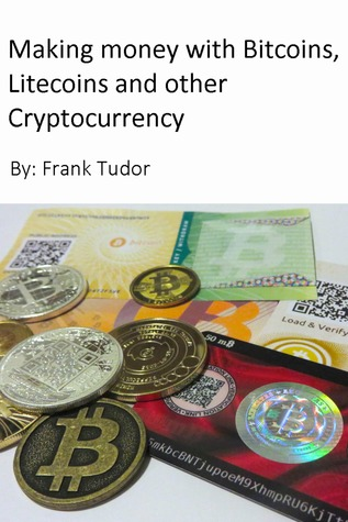 Meilleurs téléchargements de livres audio Making Money with Bitcoins, Litecoins and Other Cryptocurrency by Frank Tudor PDB