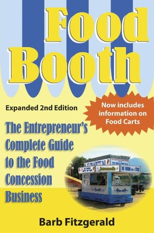 Food Booth: The Entrepreneur's Complete Guide to the Food Concession Business
