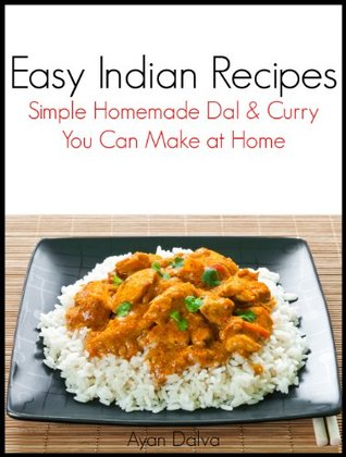 Easy Indian Recipes: Simple Homemade DAL & CURRY You Can Make at Home (International Cuisine Cookbook Series)