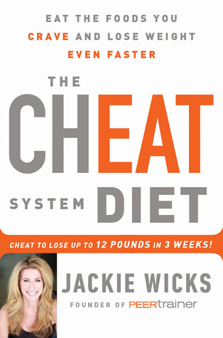 The Cheat System Diet: Eat the Foods You Crave and Lose Weight Even Faster--Cheat to Lose Up To 12 LBS in 3 Weeks