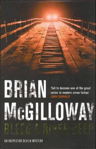 Bleed a River Deep by Brian McGilloway