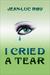 I Cried a Tear by Jean-Luc Roy