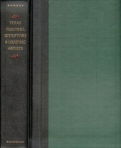 Texas Painters, Sculptors & Graphic Artists: A Biographical Dictionary Of Artists In Texas Before 1942