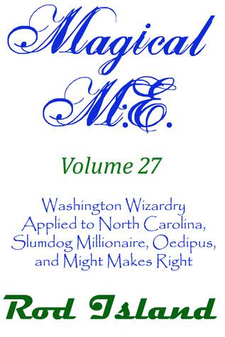 Magical M.E.: Washington Wizardry Applied to North Carolina, Slumdog Millionaire, Oedipus, and Might Makes Right, Volume 27
