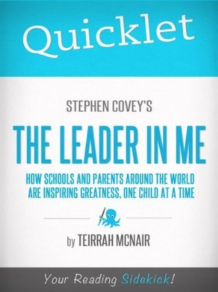 Quicklet on Stephen Covey's The Leader in Me: How Schools and Parents Around the World Are Inspiring Greatness, One Child at a Time