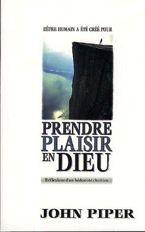 Prendre Plaisir en Dieu : Reflexions d'un Hedoniste Chretien
