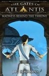 Madness Behind the Throne (The Gates of Atlantis, #5)
