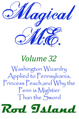 Magical M.E.: Washington Wizardry Applied to Pennsylvania, Princess Peach, and Why the Penn is Mightier Than the Sword, Volume 32