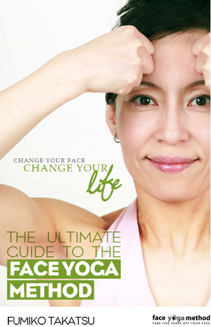 The Ultimate Guide To Face Yoga Method By Fumiko Takatsu