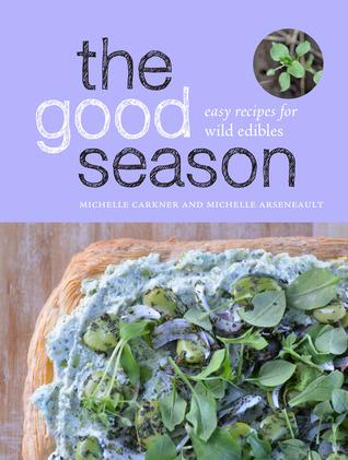The Good Season: Easy Recipes for Wild Edibles