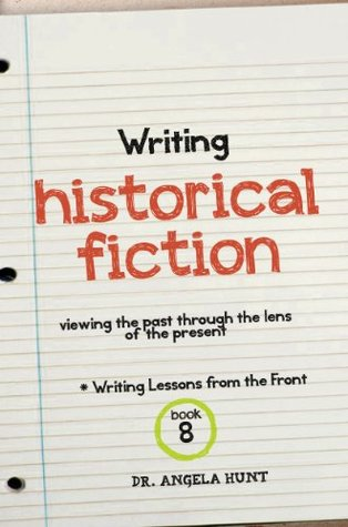 Writing Historical Fiction (Writing Lessons from the Front #8)