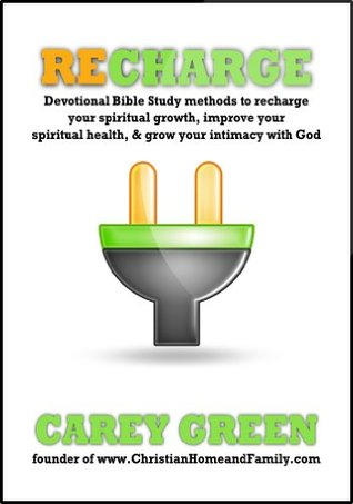 RECHARGE: Spiritual devotional methods to recharge your spiritual life, improve your spiritual health, & grow your intimacy with God.: Reenergize, rejuvenate, ... your daily quiet time (Christian Growth)