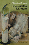 Singurătatea lui Adam: despre neîmplinire şi alte regrete