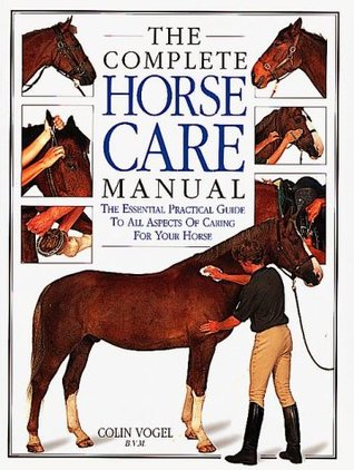 The Complete Horse Care Manual by Colin Vogel