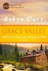 Grace Valley - Im Schutz des Morgens by Robyn Carr