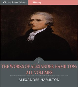 The Works of Alexander Hamilton: All Volumes