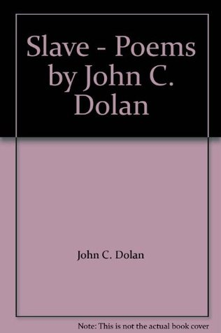 Slave - Poems by John C. Dolan