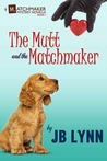 The Mutt and the Matchmaker by J.B. Lynn