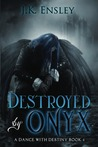 Destroyed by Onyx (A Dance with Destiny, #4)