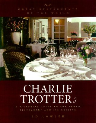 Charlie Trotter's: A Pictorial Guide to the Famed Restaurant and Its Cuisine