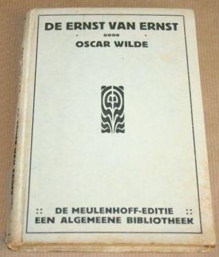 De ernst van Ernst : een triviaal blijspel voor ernstige menschen