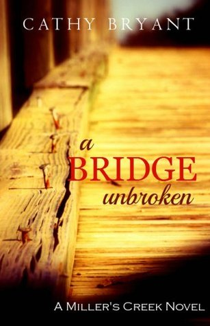 A BRIDGE UNBROKEN: Christian Dramatic Romance Suspense and Women's Fiction (A Miller's Creek Novel Book 5)