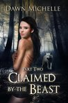 Claimed by the Beast - Part Two by Dawn Michelle