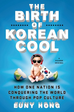 Téléchargez des ebooks gratuits en ligne pour iphone The Birth of Korean Cool: How One Nation Conquered the World Through Pop Culture by Euny Hong in French PDF FB2 iBook