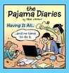 Pajama Diaries: Having It All… and No Time to Do It