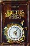 Julius e il fabbricante di orologi by Tim Hehir